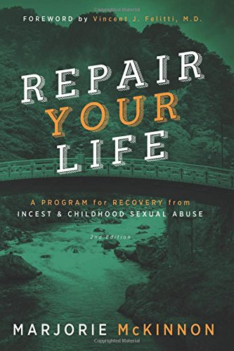 REPAIR Your Life: A Program for Recovery from Incest & Childhood Sexual Abuse, 2nd Edition