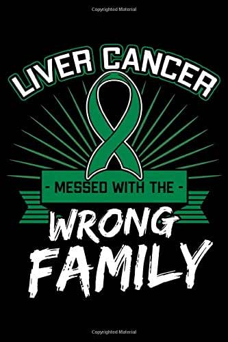 Liver Cancer Messed with the Wrong Family: Primary Hepatic Notebook to Write in, 6x9, Lined, 120 Pages Journal