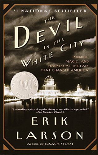 The Devil in the White City: Murder, Magic, and Madness at the Fair That Changed America (Best Detective In The World)