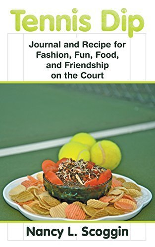 Tennis Dip: Journal and Recipe for Fashion, Fun, Food, and Friendship on the Court by Scoggin, Nancy L. (2015) Paperback