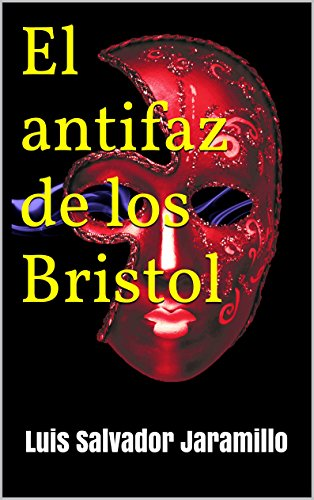 Amazon el antifaz de los bristol spanish edition ebook luis el antifaz de los bristol spanish edition by jaramillo luis salvador fandeluxe Images