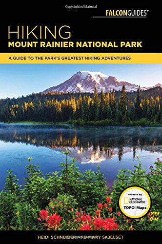 Hiking Mount Rainier National Park: A Guide To The Park's Greatest Hiking Adventures (Regional Hiking - Trail Mt Park Rainier National