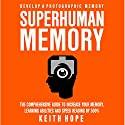 Superhuman Memory: The Comprehensive Guide to Increase Your Memory, Learning Abilities, and Speed Reading By 500% Audiobook by Keith Hope Narrated by Peter Lerman