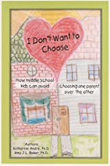 I don't want to choose: How middle school kids can avoid choosing one parent over the other Pamphlet