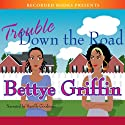 Trouble Down the Road Audiobook by Bettye Griffin Narrated by Hazelle Goodman