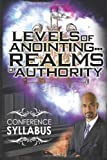 Levels of Anointing ... Realms of Authority Conference Syllabus, Tudor Bismark, 1499121180