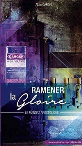 Ramener la gloire: Le mandat apostolique (Serie Apostolique Live t. 3) (French Edition)