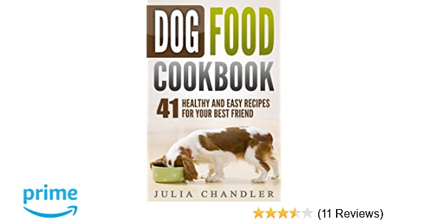 Dog Food Cookbook: 41 Healthy and Easy Recipes for Your Best