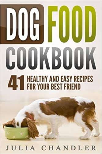 Dog food cookbook 41 healthy and easy recipes for your best friend dog food cookbook 41 healthy and easy recipes for your best friend julia chandler 9781977808332 amazon books forumfinder Image collections