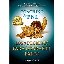 COACHING & P.N.L. LOS 7 DECRETOS PARA LOGRAR EL ÉXITO: Reglas de Oro que todo Emprendedor debe conocer (Spanish Edition)