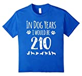 In Dog Years I Would Be 210 Funny 30th birthday Tshirt