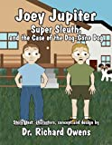 Joey Jupiter, Super Sleuth, and the Case of the Dog-Gone Dog, Richard Owens, 146265147X