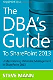 The Dba's Guide to Sharepoint 2013, Steven Mann, 1494731940