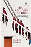 Tibetan Refugees in India: Education, Culture and Growing Up in Exile