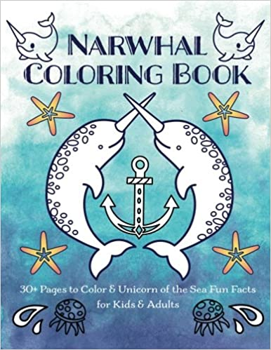 Narwhal Coloring Book 30 Pages To Color Unicorn Of The Sea Fun Facts For Kids Adults Nyx Spectrum 9780998844725 Amazon Books