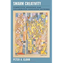 Swarm Creativity: Competitive Advantage through Collaborative Innovation Networks