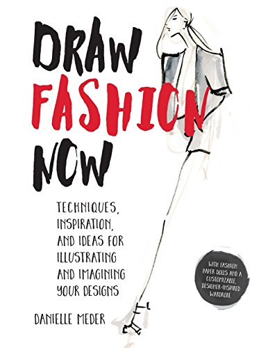 Draw Fashion Now: Techniques, Inspiration, and Ideas for Illustrating and Imagining Your Designs - With Fashion Paper Dolls and a Customizable, Designer-Inspired Wardrobe ()