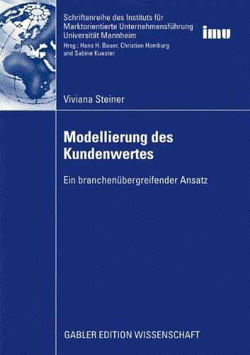 Modellierung des Kundenwertes: Ein branchenübergreifender Ansatz (Schriftenreihe des Instituts für Marktorientierte Unternehmensführung (IMU), Universität Mannheim)