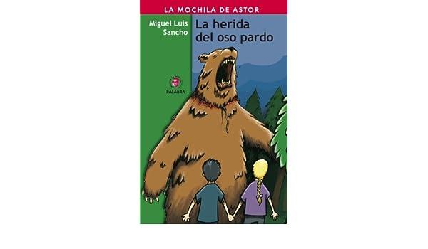 La herida del oso pardo (Mochila de Astor) (Spanish Edition) - Kindle edition by Miguel Luis Sancho, Eduardo Rodríguez Durán.