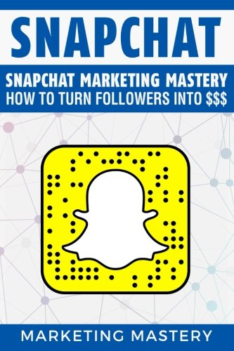 Facebook Marketing Book (Snapchat: Snapchat Marketing Mastery - How To Turn Your Followers Into $$$ (Instagram,Twitter,LinkedIn,YouTube,Social Media Marketing,Snapchat,Facebook) (Volume)