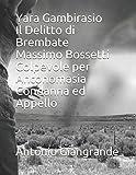 Yara Gambirasio Il Delitto di Brembate Massimo Bossetti Colpevole per Antonomasia Condanna ed Appello