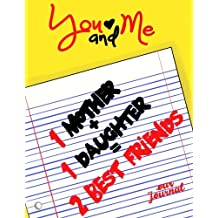 You And Me~Our Journal;Mother Daughter Journal-Mommy and Me Book/Journal: A Unique Shared Journal For Family Communication; With Daughter Mom Quotes; ... For Mothers and Tween/Teen Daughters and Mom