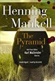 The Pyramid: And Four Other Kurt Wallander Mysteries by Henning Mankell front cover