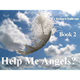 Help Me Angels? (Book 2): More Earthly Encounters with Angels – Wings Optional