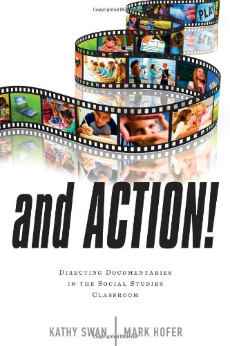 And Action!: Directing Documentaries in the Social Studies Classroom by R&L Education