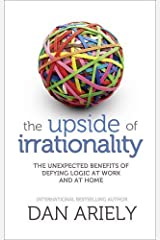 The Upside of Irrationality by Dan Ariely (2010-05-27) Hardcover