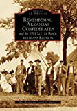 Remembering Arkansas Confederates and the 1911 Little Rock Veterans Reunion  (AR)   (Images of America)