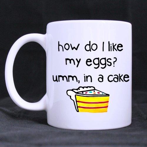 How Do I Like My Eggs Umm In A Cake Coffee Mug Ceramic White Mugs 11 Ounce