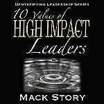 10 Values of High Impact Leaders: Demystifying Leadership Series (Volume 2) | Mack Story