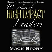 10 Values of High Impact Leaders: Demystifying Leadership Series (Volume 2) Audiobook by Mack Story Narrated by Randal Schaffer