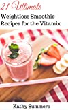 vitamix recipie - 21 Ultimate Weight Loss Smoothie Recipes for the Vitamix