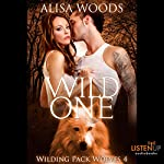 Wild One: Wilding Pack Wolves, Book 4 | Alisa Woods