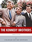 The Kennedy Brothers: The Lives and Legacies of John, Robert, and Ted Kennedy