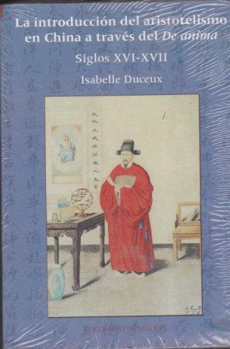 La introducción del aristotelismo en china a través del de ánima (Estudios De Asia Y Africa) (Spanish Edition) (El Estudio De China)