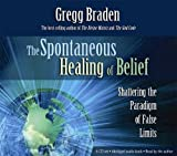 The Spontaneous Healing of Belief: Shattering the Paradigm of False Limits (4 CD Set)