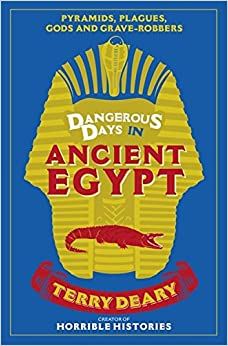 Book Dangerous Days in Ancient Egypt: Pyramids, Plagues, Gods and Grave-Robbers (Dangerous Days 4)