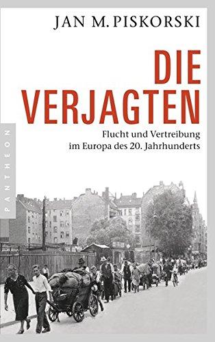 Die Verjagten: Flucht und Vertreibung im Europa des 20. Jahrhunderts