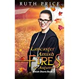 Lancaster Amish Fires of Autumn (Lancaster County Amish Shorts Book 2)