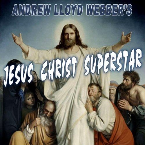 - Andrew Lloyd Webber's Jesus Christ Superstar