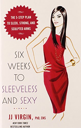 Six Weeks to Sleeveless and Sexy: The 5-Step Plan to Sleek, Strong, and Sculpted ()