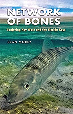 Network of Bones: Conjuring Key West and the Florida Keys (The Seventh Generation: Survival, Sustainability, Sustenance in a New Nature)