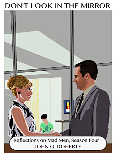 Reflections on Mad Men, Season Four (Don't Look in the Mirror - Look Draper Don