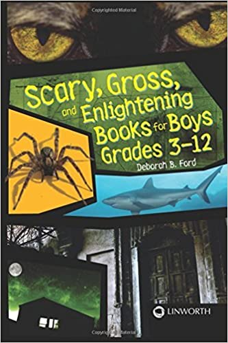 Scary, Gross, and Enlightening Books for Boys Grades 3-12 by Deborah B. Ford (2009-11-19)