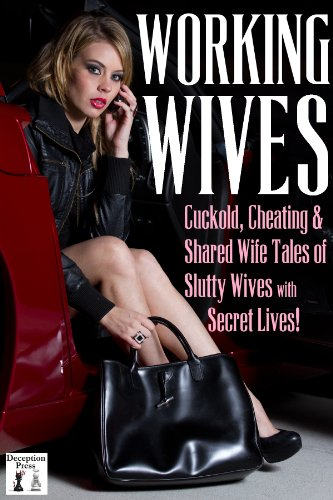 Working Wives: Cuckold, Cheating and Shared Wife Stories of Slutty Wives with Secret Lives