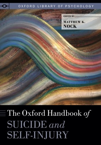 The Oxford Handbook of Suicide and Self-Injury (Oxford Library of Psychology) by Oxford University Press
