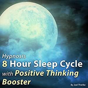 Hypnosis: 8 Hour Sleep Cycle with Positive Thinking Booster Speech